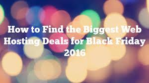 best black friday hosting deals how to find the biggest web hosting deals for black friday 2016