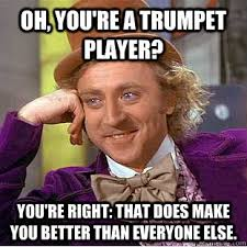 Trumpet Player Memes - oh you re a trumpet player you re right that does make you