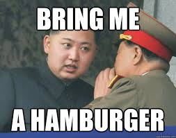 Hamburger Memes - bring me a hamburger hungry kim jong un quickmeme
