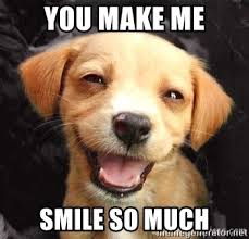 You Make Me Smile Meme - you make me smile so much happy puppy face meme generator