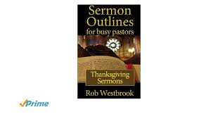 sermon outlines for busy pastors thanksgiving sermons rob