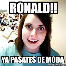 Ronald Meme - meme overly attached girlfriend ronald ya pasates de moda 632024