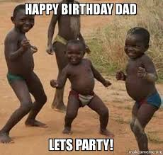 Happy Birthday Dad Meme - happy birthday dad lets party dancing black kids make a meme