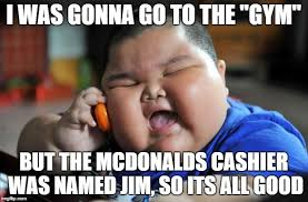 Macdonalds Meme - i was gonna go to the gym but the mcdonalds cashier was named jim