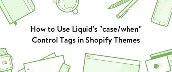 shopify themes documentation how to use liquid s case when control tags in