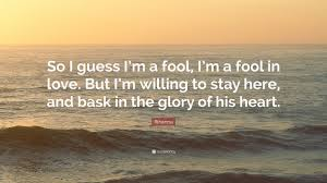 a fool in love rihanna quote so i guess i m a fool i m a fool in love but i m