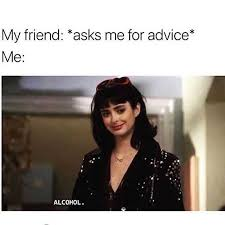 Advice Memes - dopl3r com memes my friend asks me for advice me alcohol