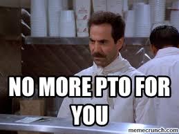 Pto Meme - more pto for you