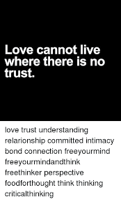 No Trust Meme - love cannot live where there is no trust love trust understanding