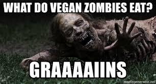 Walking Dead Meme Generator - what do vegan zombies eat graaaaiins zombie the walking dead
