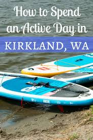 how to spend an active day in kirkland postcards to seattle