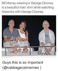 Bill Murray Memes - bill murray wearing a george clooney is a beautiful man shirt while