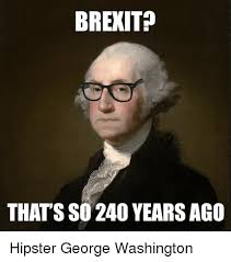 Washington Memes - brexit that s so 240 years ago hipster george washington funny
