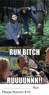 Run Bitch Run Meme - run bitch ruuuunnn run please runnnn 410 meme on sizzle