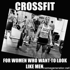Women Meme Generator - crossfit for women who want to look like men crossfit meme