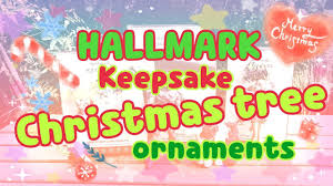 hallmark keepsake christmas tree ornaments youtube