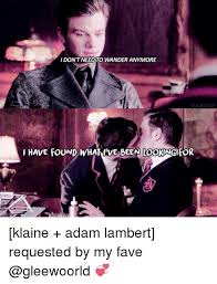 Adam Lambert Memes - idontneed to wanderanymore klaine otp i have found what i ve been