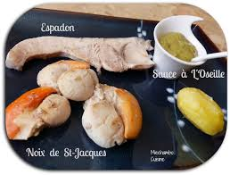 cuisiner l oseille fraiche noix de st jacques et espadon grillés sauce à l oseille
