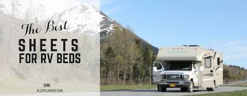best quality sheets the best high quality sheets you can buy for your rv cer bed