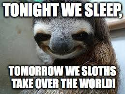 Sloth Meme Pictures - creepy sloth meme generator imgflip