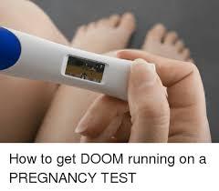 Pregnancy Test Meme - how to get doom running on a pregnancy test dank meme on me me
