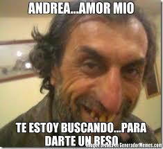Meme Andrea - andrea amor mio te estoy buscando para darte un beso meme de