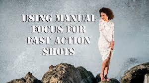 using manual focus for fast action shots to get great results with