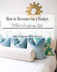 how to decorate your home on a budget chronicles of frivolity