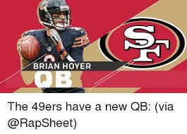 Brian Hoyer Memes - brian hoyer the 49ers have a new qb via brian hoyer meme on me me