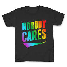 Nobody Cares Memes - nobody cares meme t shirts lookhuman