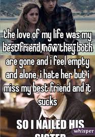 Love Of My Life Meme - love of my life was my best friend now they both are gone and i feel