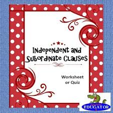 independent clauses and subordinate or dependent clauses by