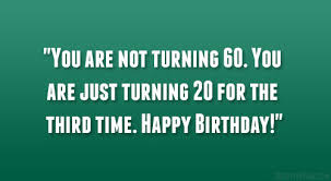 60th birthday sayings quotes about 60th birthday 52 quotes