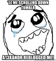 Meme Generator Tumblr - le me scrolling down tumblr a13xandr reblogged me happy rage guy