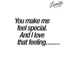 you make me feel special and i that feeling feelings