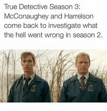 True Detective Season 2 Meme - true detective season 3 mcconaughey and harrelson come back to