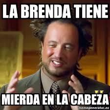 Brenda Memes - meme ancient aliens la brenda tiene mierda en la cabeza 17954601