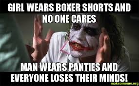 Boxer Meme - girl wears boxer shorts and no one cares man wears panties and