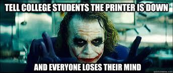 College Printer Meme - the joker memes quickmeme