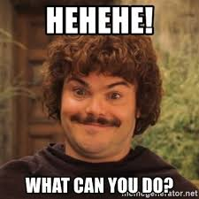 What Can You Do Meme - hehehe what can you do nacholibre meme generator