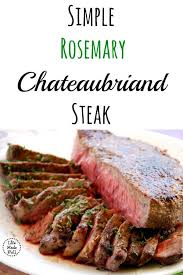 chateaubriand cuisine rosemary chateaubriand steak simple made