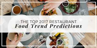 the top 2017 restaurant food trends claytan australia