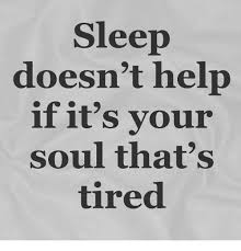Tired Meme - sleep doesn t help if it s your soul that s tired meme on me me