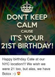 Happy 21 Birthday Meme - don t keep calm cause it s your 21st birthday happy birthday cate