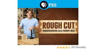 Woodworking Shows On Netflix by Amazon Com Rough Cut Woodworking With Tommy Mac Laurie Donnelly