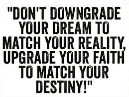 Faith Meme - dont downgrade your dream to match your reality upgrade your faith