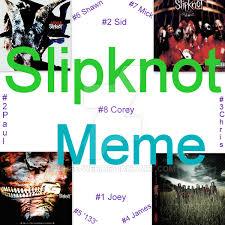 Slipknot Meme - slipknot meme cover by chee wee on deviantart