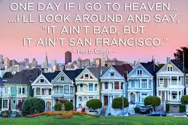 Home Building Quotes 20 Of Our Favorite Quotes About San Francisco Sfgate