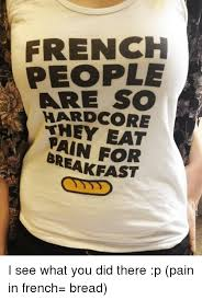 So Hardcore Meme - french people are so hardcore eat breakfast i see what you did there