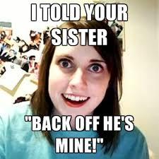 Back Off Meme - i told your sister back off he s mine create meme